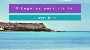 10 Lugares Para Visitar en Puerto Rico